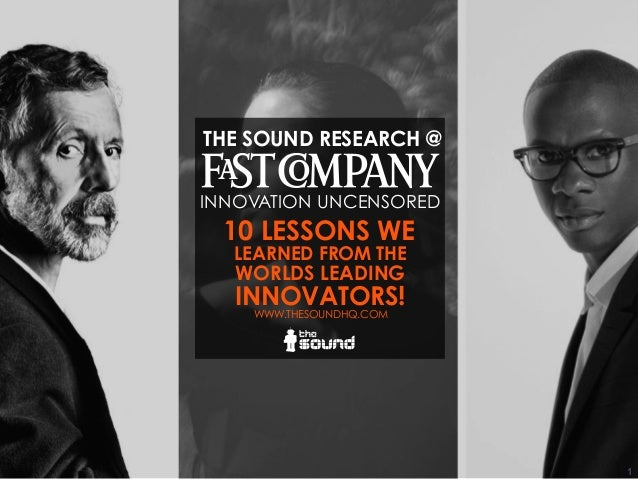 1 WWW.THESOUNDHQ.COM THE SOUND RESEARCH @ INNOVATION UNCENSORED LEARNED FROM THE WORLDS LEADING INNOVATORS! 10 LESSONS WE