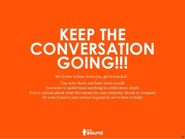 28 KEEP THE CONVERSATION GOING!!! We'd  love  to  hear  from  you,  get  in  touch  if.... You  were ...