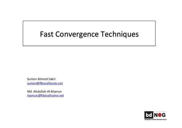 Fast  Convergence  Techniques   Sumon  Ahmed  Sabir     sumon@fiberathome.net        Md.  Abdullah-‐...