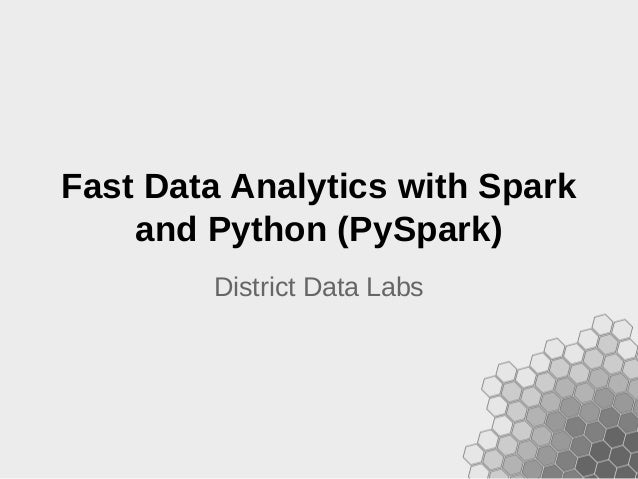 Fast Data Analytics with Spark and Python (PySpark) District Data Labs