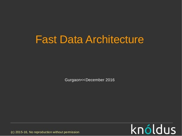 (c) 2015-16, No reproduction without permission Fast Data Architecture Gurgaon<<December 2016
