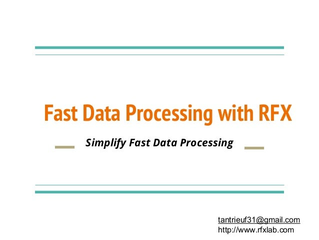 Fast Data Processing with RFX Simplify Fast Data Processing tantrieuf31@gmail.com http://www.rfxlab.com