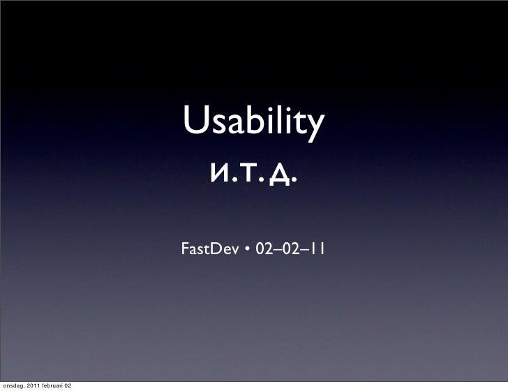 Usability                            и.т.д.                           FastDev • 02–02–11onsdag, 2011 februari 02