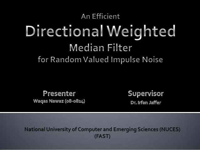 • Motivations  • Paper: Directional Weighted Median Filter • Paper: Fast Median Filters • Proposed Strategy  • Simulation ...
