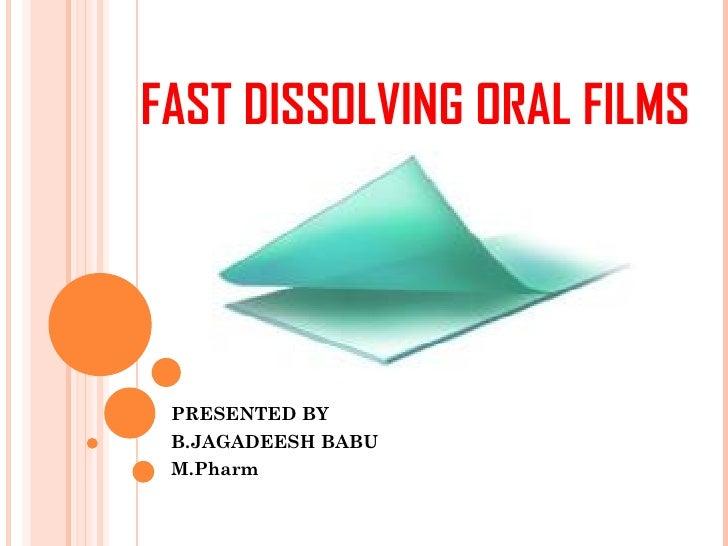 FAST DISSOLVING ORAL FILMS PRESENTED BY B.JAGADEESH BABU M.Pharm