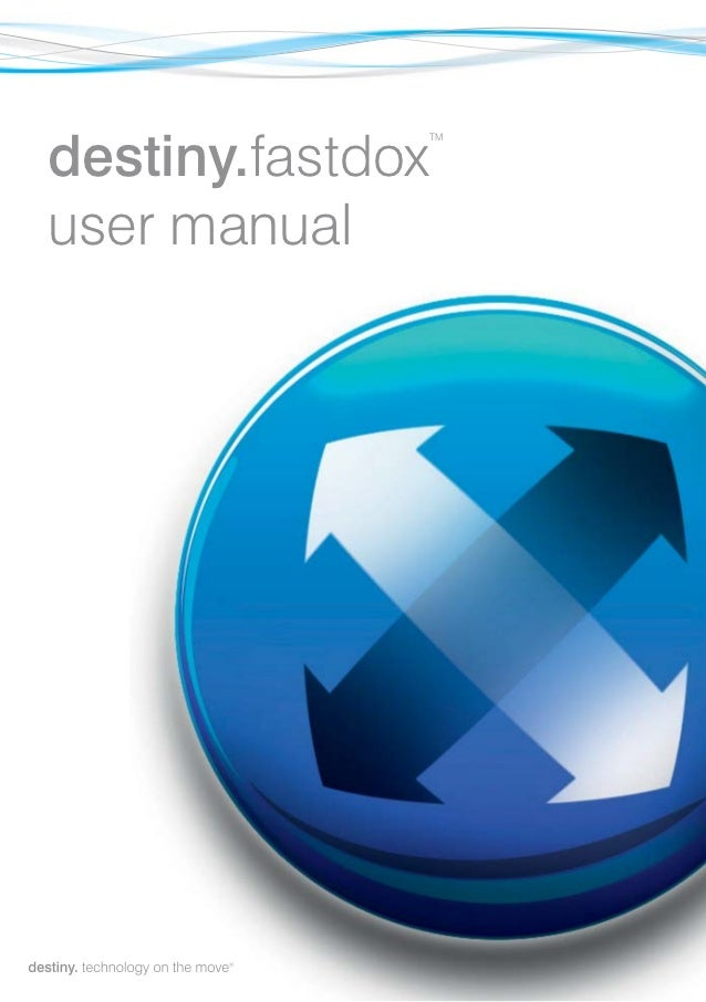 destiny.fastdox                              TMuser manual   chnology on the move                          ®              ...