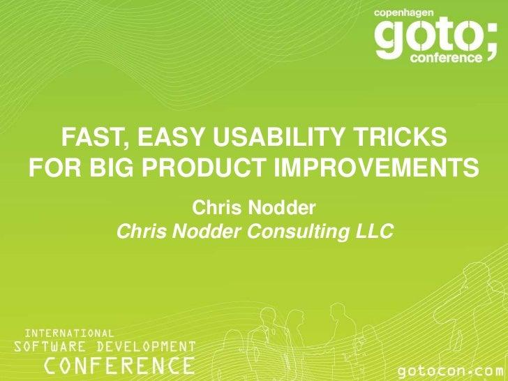 FAST, EASY USABILITY TRICKSFOR BIG PRODUCT IMPROVEMENTS             Chris Nodder     Chris Nodder Consulting LLC