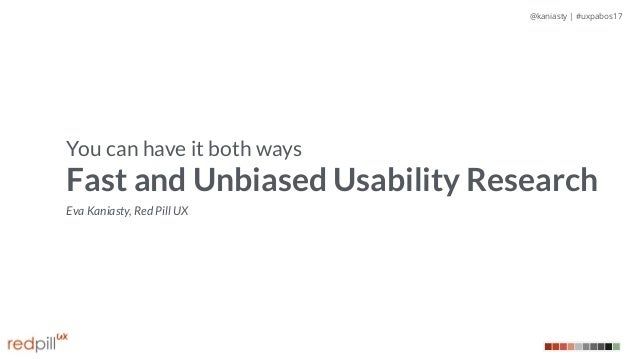 @kaniasty | #uxpabos17 You can have it both ways Fast and Unbiased Usability Research Eva Kaniasty, Red Pill UX