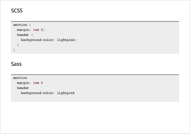 SCSS section { margin: 1em 0; header { background-color: lightpink; } }  Sass section margin: 1em 0 header background-colo...