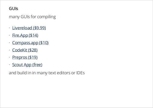 GUIs many GUIs for compiling · Livereload ($9.99) · Fire.App ($14) · Compass.app ($10) · CodeKit ($28) · Prepros ($19) · S...