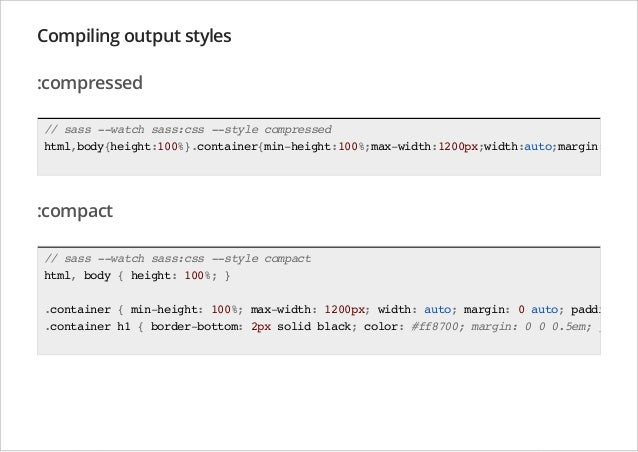 Compiling output styles :compressed // sass --watch sass:css --style compressed html,body{height:100%}.container{min-heigh...
