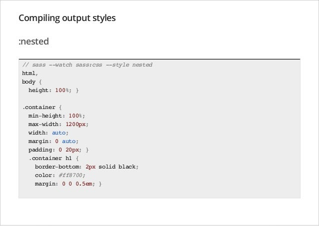 Compiling output styles :nested // sass --watch sass:css --style nested html, body { height: 100%; } .container { min-heig...