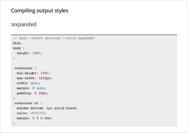 Compiling output styles :expanded // sass --watch sass:css --style expanded html, body { height: 100%; } .container { min-...