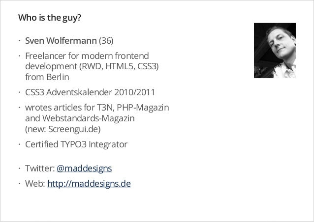 Who is the guy? · Sven Wolfermann (36) · Freelancer for modern frontend development (RWD, HTML5, CSS3) from Berlin · CSS3 ...