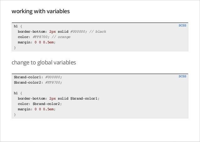 working with variables h1 { border-bottom: 2px solid #000000; // black color: #FF8700; // orange margin: 0 0 0.5em; }  SCS...