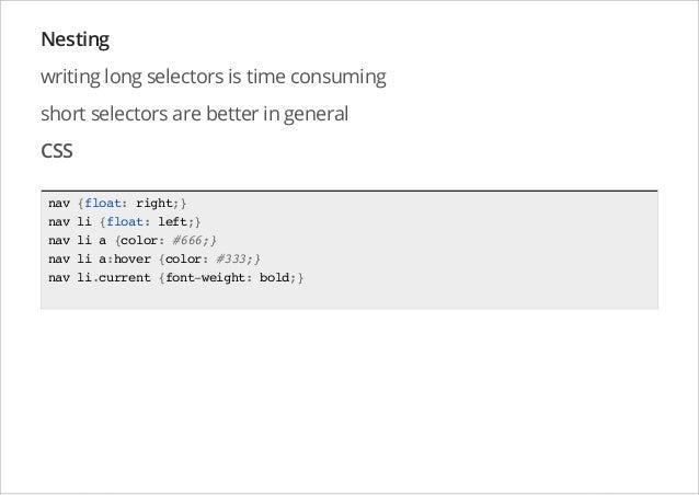 Nesting writing long selectors is time consuming short selectors are better in general CSS nav nav nav nav nav  {float: ri...