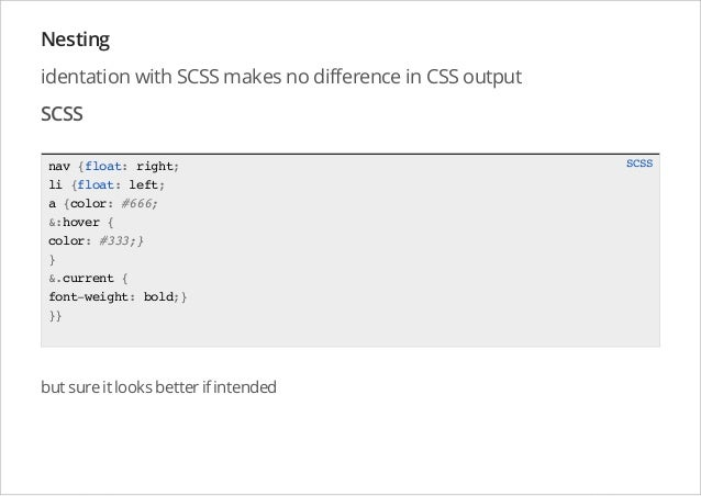 Nesting identation with SCSS makes no difference in CSS output SCSS nav {float: right; li {float: left; a {color: #666; &:...