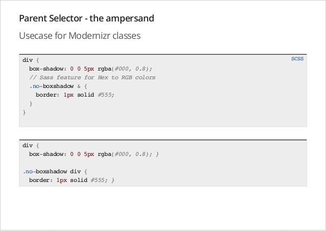 Parent Selector - the ampersand Usecase for Modernizr classes div { box-shadow: 0 0 5px rgba(#000, 0.8); // Sass feature f...