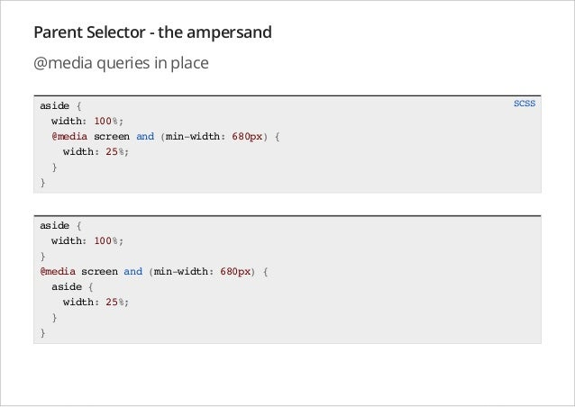 Parent Selector - the ampersand @media queries in place aside { width: 100%; @media screen and (min-width: 680px) { width:...