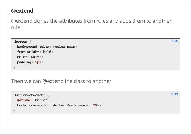 @extend @extend clones the attributes from rules and adds them to another rule. .button { background-color: $color-main; f...