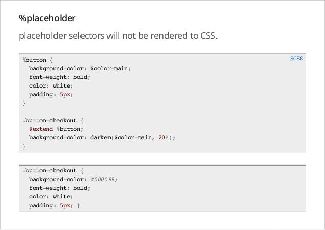 %placeholder placeholder selectors will not be rendered to CSS. %button { background-color: $color-main; font-weight: bold...