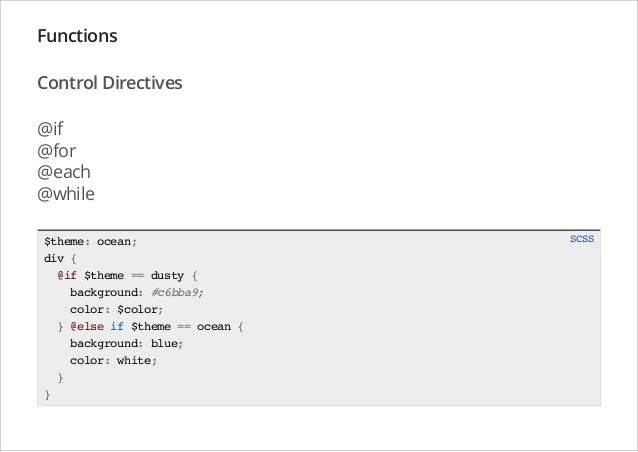 Functions Control Directives @if @for @each @while $theme: ocean; div { @if $theme == dusty { background: #c6bba9; color: ...