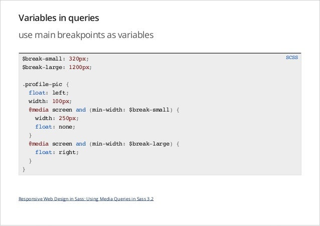Variables in queries use main breakpoints as variables $break-small: 320px; $break-large: 1200px; .profile-pic { float: le...