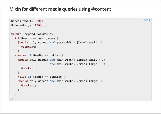 Mixin for different media queries using @content SCSS  $break-small: 320px; $break-large: 1200px; @mixin respond-to($media...