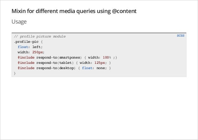 Mixin for different media queries using @content Usage // profile picture module .profile-pic { float: left; width: 250px;...