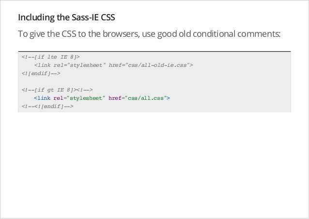 Including the Sass-IE CSS To give the CSS to the browsers, use good old conditional comments: <!--[if lte IE 8]> <link rel...