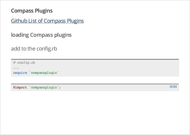 Compass Plugins Github List of Compass Plugins loading Compass plugins add to the config.rb # config.rb ... require 'compa...