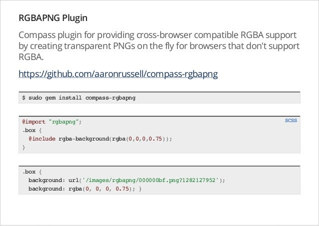 RGBAPNG Plugin Compass plugin for providing cross-browser compatible RGBA support by creating transparent PNGs on the fly ...
