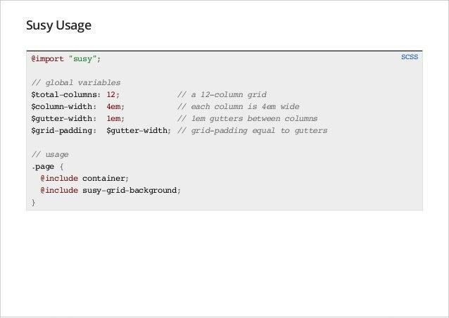 """Susy Usage SCSS  @import """"susy""""; // global variables $total-columns: 12; $column-width: 4em; $gutter-width: 1em; $grid-pad..."""