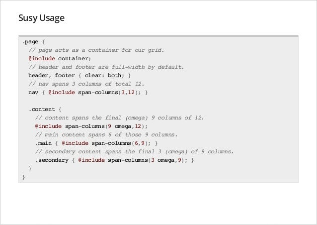 Susy Usage .page { // page acts as a container for our grid. @include container; // header and footer are full-width by de...
