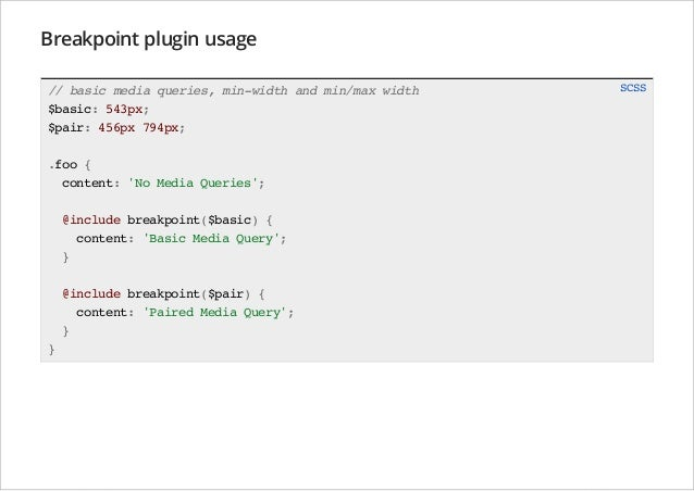 Breakpoint plugin usage // basic media queries, min-width and min/max width $basic: 543px; $pair: 456px 794px; .foo { cont...