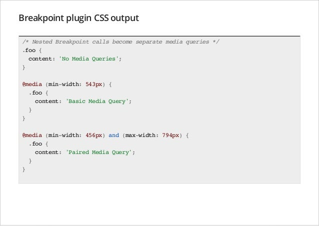 Breakpoint plugin CSS output /* Nested Breakpoint calls become separate media queries */ .foo { content: 'No Media Queries...