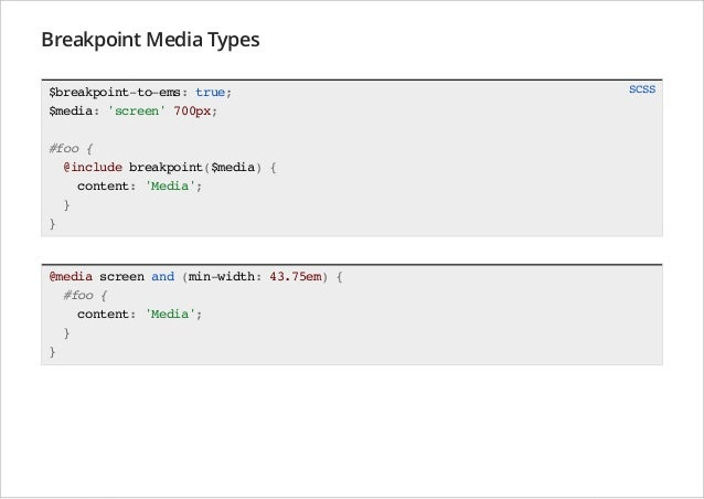 Breakpoint Media Types $breakpoint-to-ems: true; $media: 'screen' 700px; #foo { @include breakpoint($media) { content: 'Me...
