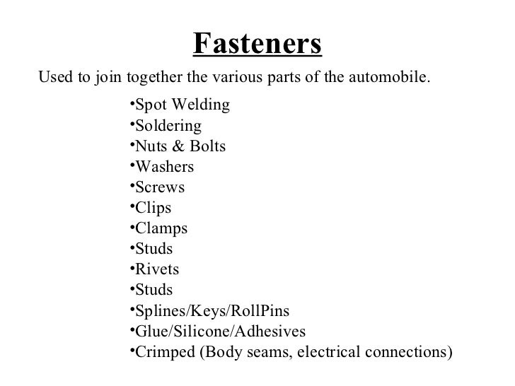FastenersUsed to join together the various parts of the automobile.             •Spot Welding             •Soldering      ...