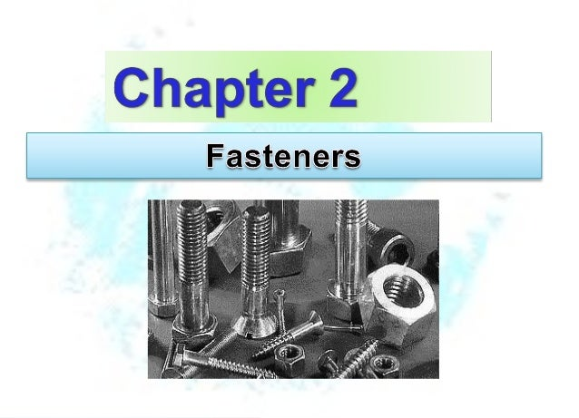 2-1 2-2 2-3 2-4 2-5 2-6 2-7 2-8 2-9 2-10 2-11 2-12 nuts 2-13 2-14 2-15  Fasteners and Fastening Threaded Fasteners Screw a...