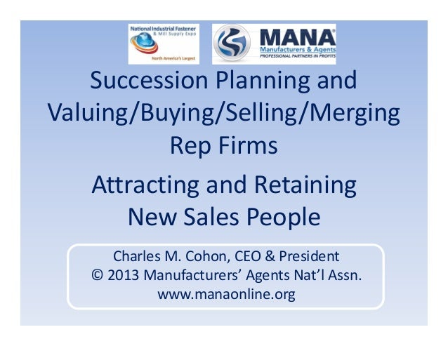 Succession Planning and Valuing/Buying/Selling/Merging Rep Firms Attracting and Retaining New Sales People Charles M. Coho...