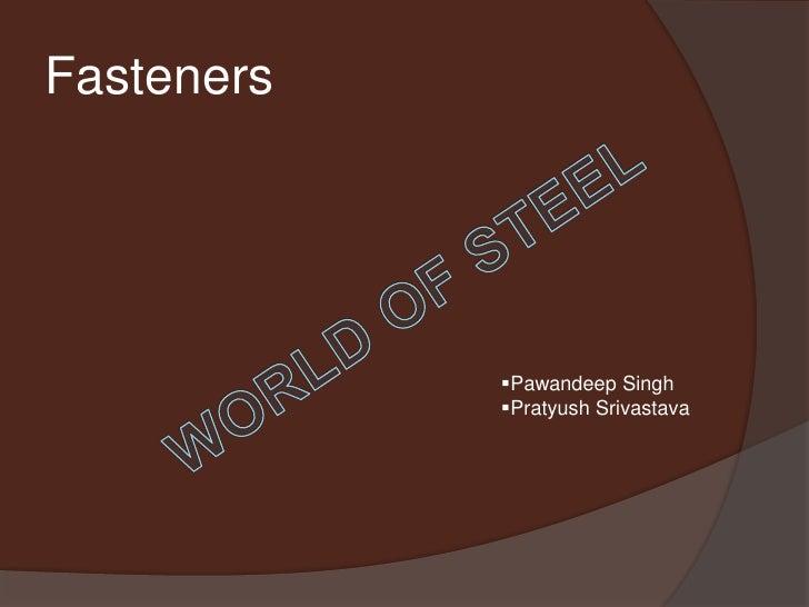 Fasteners            Pawandeep Singh            Pratyush Srivastava