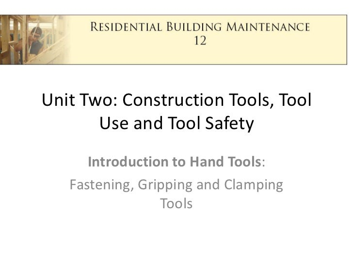 Unit Two: Construction Tools, Tool Use and Tool Safety<br />Introduction to Hand Tools:<br />Fastening, Gripping and Clamp...