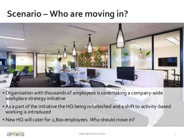 www.optimice.com.au 1 Scenario – Who are moving in? • Organisation with thousands of employees is undertaking a company-wi...