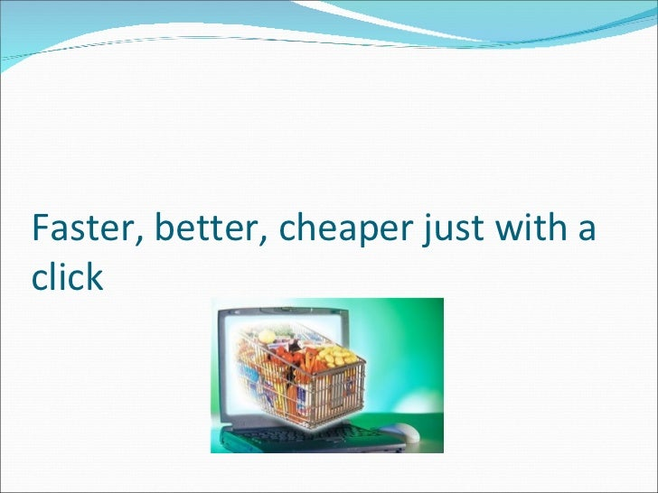 Faster, better, cheaper just with aclick