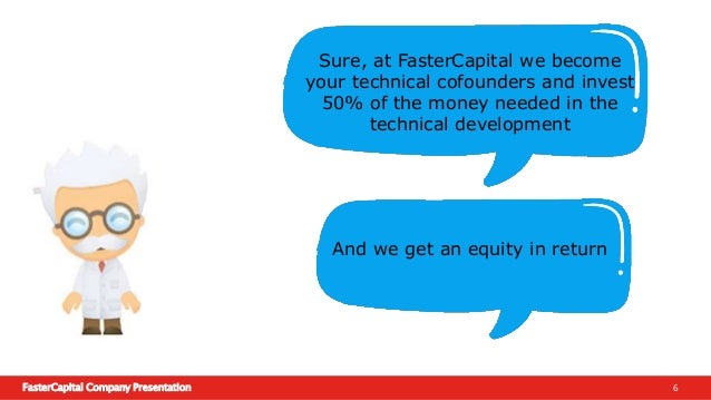 FasterCapital Company Presentation 7 So you'll find yourself the right technical partner and secure 50% of the money you n...