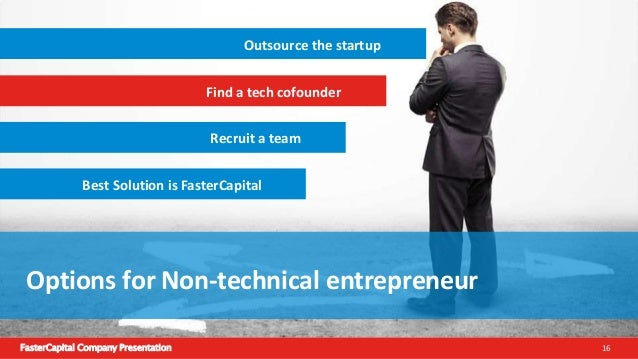 FasterCapital Company Presentation 17 Find a tech cofounder The number of platforms to be covered now (iOS, android, Web) ...