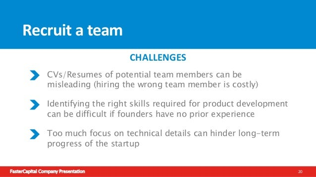 FasterCapital Company Presentation 21 Recruit a team Managing a technical team requires technical knowledge Entrepreneur h...