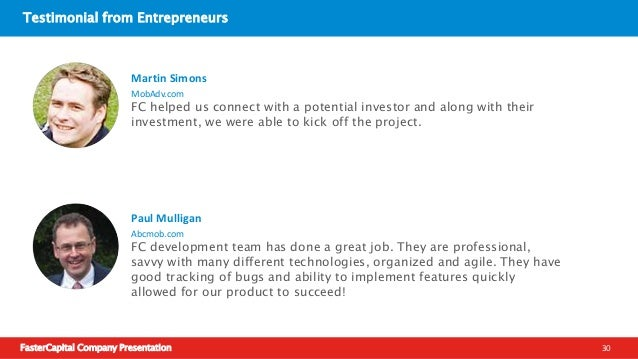 """FasterCapital Company Presentation 31 Testimonial from Entrepreneurs Partnering with """"FasterCapital"""" was the best business..."""