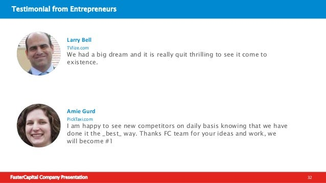 FasterCapital Company Presentation 33 Testimonial from Entrepreneurs It is usually hard to sell someone your dream or visi...