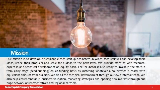 FasterCapital Company Presentation 10 20142012 20132011 History We're Growing Fast!!! o Establish the incubator as NextSte...